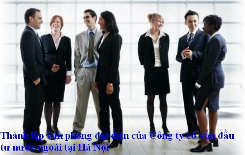 Thành lập văn phòng đại diện của Công ty có vốn đầu tư nước ngoài tại Hà Nội